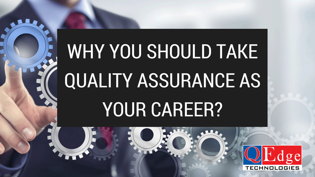 Why You Should Take Quality Assurance as Your Career